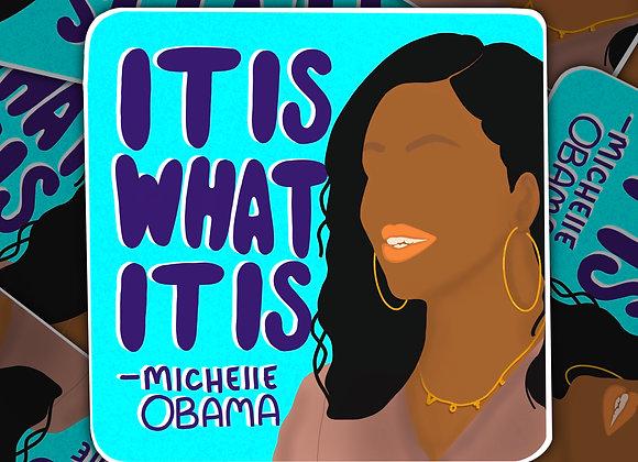 "Michelle Obama""It Is What It Is"" Sticker"