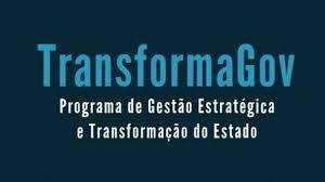 Conheça o TRANSFORMAGOV - Programa de Gestão e Transformação do Estado