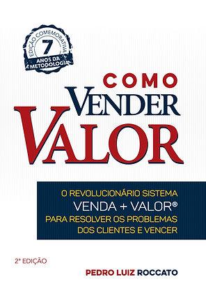 Como Vender Valor®: O Revolucionário Sistema Venda+Valor