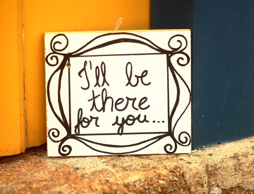 Placa I'll Be Ther For You