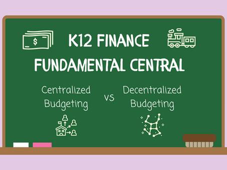 K12 Fundamentals: Centralized vs. Decentralized Budgeting
