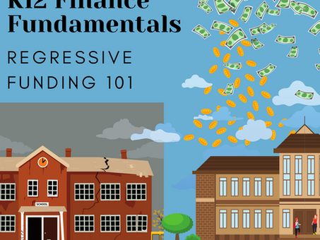 K12 Finance Fundamentals: Regressive Funding