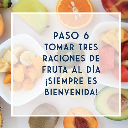 PASO 6 -Incorporar 3 frutas al día