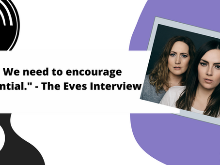 """"""" We need to encourage potential."""" - The Eves Interview"""