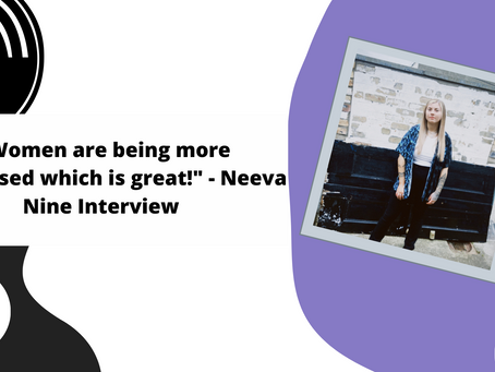 """""""Women are being more recognised which is great!"""" - Neeva Nine Interview"""