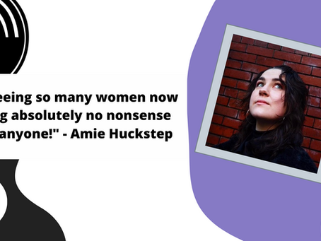 """""""I'm seeing so many women now taking absolutely no nonsense from anyone!"""" - Amie Huckstep Interview"""