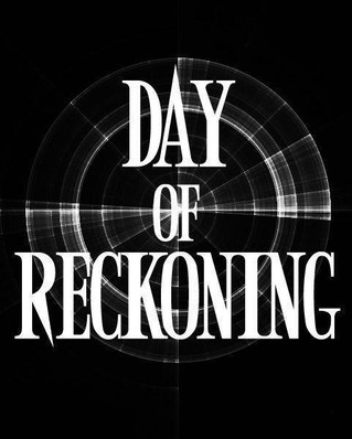 The Day Of Reckoning Has Arrived