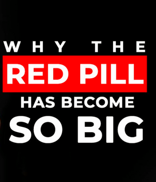 Why The Red Pill Has Become So Big