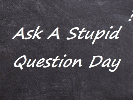 Ask a Stupid Question Day.