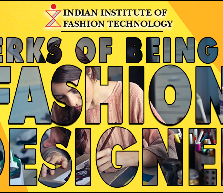Perks of Being A Fashion Designer – The Advantages