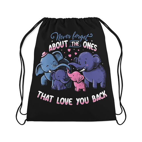 Drawstring Bag Never forget about the ones that love you back
