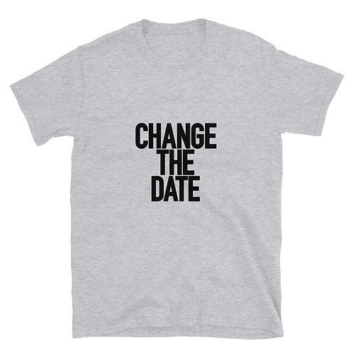 Unisex Change The Date T-Shirt