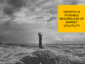 Regardless of Market Volatility, Growth is possible