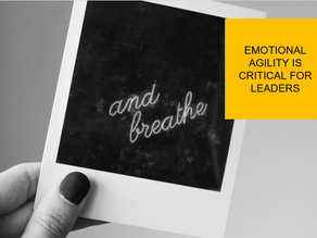 Emotional Agility is Critical for Leaders in this Crisis