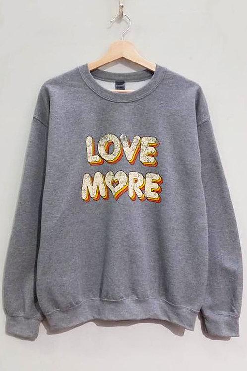 Love More Sweatshirt