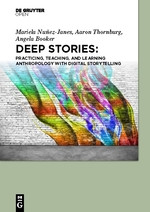 Deep Stories: Practicing, Teaching, and Learning Anthropology with Digital Storytelling