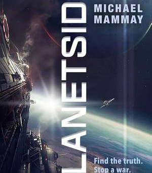 Michael Mammay's PLANETSIDE: a sci fi military thriller that you shouldn't miss