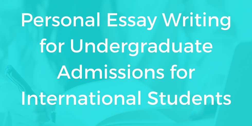 Personal Essay Writing for Undergraduate Admissions for International Students