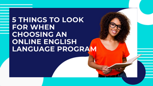 5 Things to Look For When Choosing an Online English Language Program