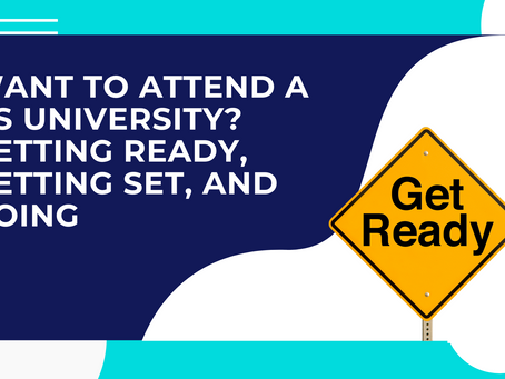 Want to Attend a US University? Getting Ready, Getting Set, and Going