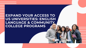 Expand Your Access to US Universities: English Language and Community College Programs