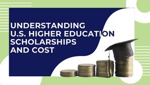 Understanding U.S. Higher Education Scholarships and Cost