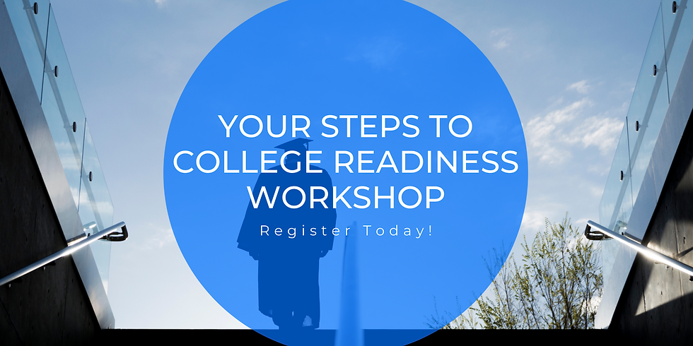 April 30 - Your Steps to College Readiness Workshop