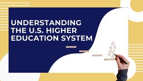 Understanding the U.S. Higher Education System