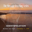 This teaching series began on November 11, 1998. The fifteen-part series will break-down the sermon preached by William Branham: Identification | 62-0311.