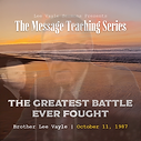 New Series Uploaded. This twenty-five message teaching series began October 11, 1987 and will break-down the sermon preached by William Branham: The Greatest Battle Ever Fought | 62-0311.