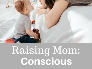 Raising Mom: Conscious Parenting
