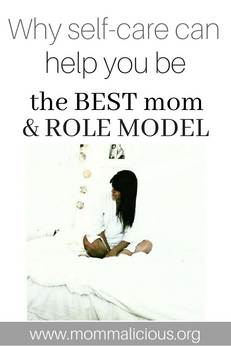 Why self-care can help you be the best mom & role model