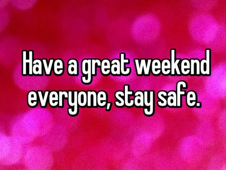 Enjoy Your Long Weekend & Be Safe
