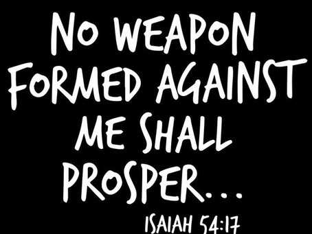 No Weapon Against You Will Prosper!
