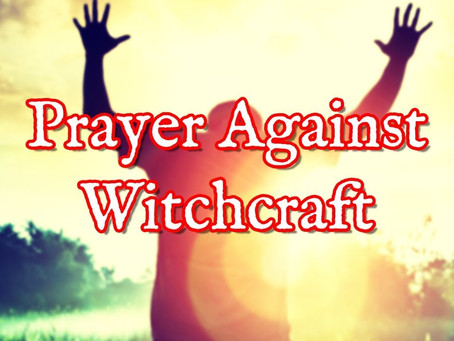 Breaking Witchcraft Over Your Life