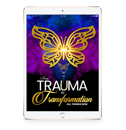 From Trauma to Transformation - All Things New