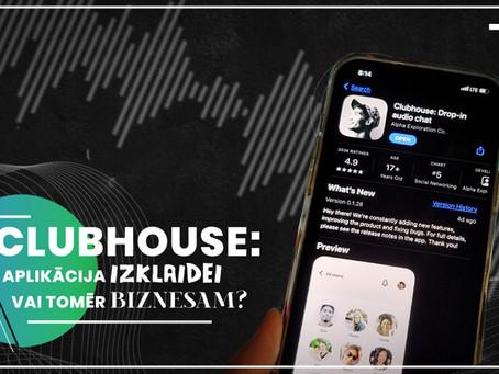 Clubhouse - aplikācija izklaidei vai tomēr biznesam?