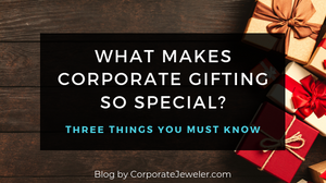 What makes corporate gifting so special?  Three things you must know.