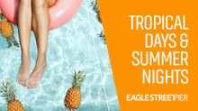 Escape to paradise with Tropical Days & Summer Nights at Eagle Street Pier, plus the chance to w