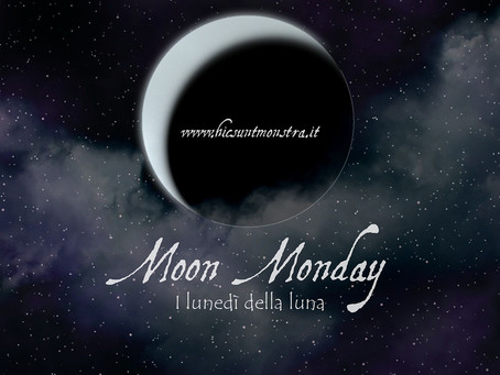 I lunedì della Luna // Moon Monday