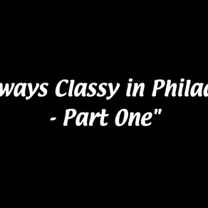 It's Always Classy in Philadelphia - Part One