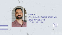 Day 4: Calling, Companions, and Caskets
