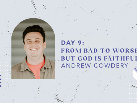 Day 9: From Bad To Worse, But God Is Faithful