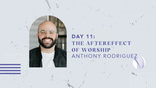 Day 11: The Aftereffect of Worship
