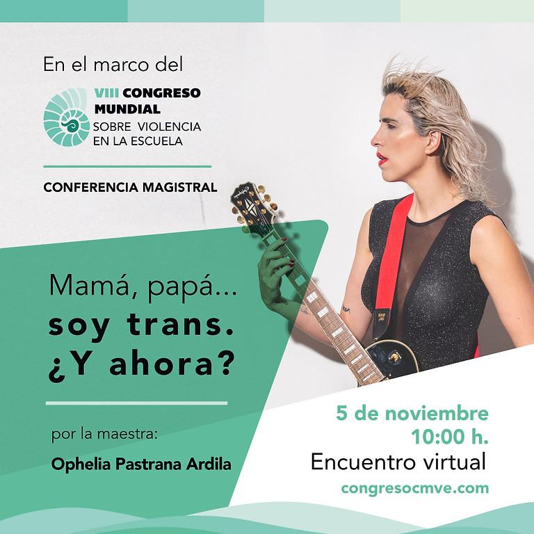 Ophelia Pastrana, Mamá, papá soy trans...¿Y ahora?