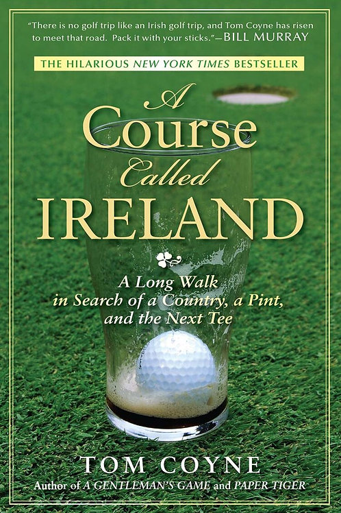 Tom Coyne - A Course Called Ireland - Signed by Tom
