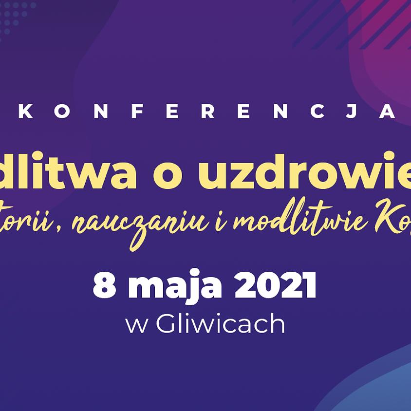 """KONFERENCJA """"MODLITWA O UZDROWIENIE"""" 2021"""