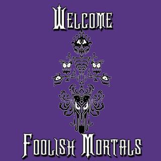 Welcome Foolish Mortals 2.jpg