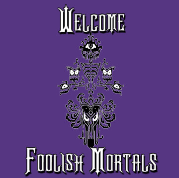 Welcome Foolish Mortals 2.jpg