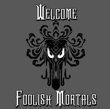 Welcome Foolish Mortals 3.jpg